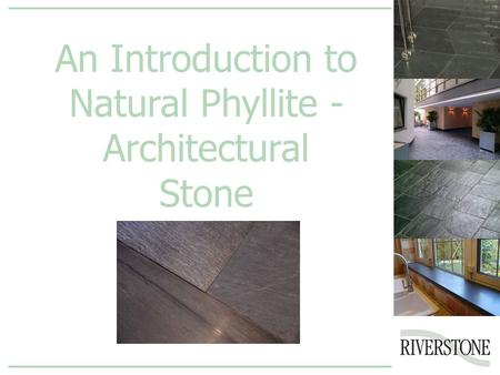 An Introduction to Natural Phyllite - Architectural Stone