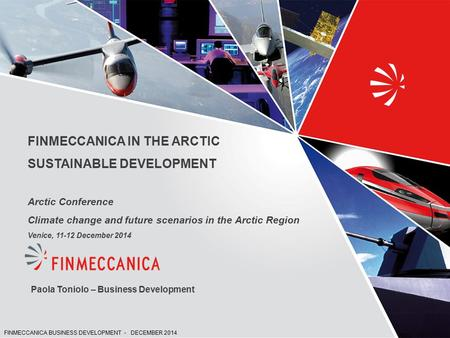 FINMECCANICA IN THE ARCTIC SUSTAINABLE DEVELOPMENT Arctic Conference Climate change and future scenarios in the Arctic Region Venice, 11-12 December 2014.