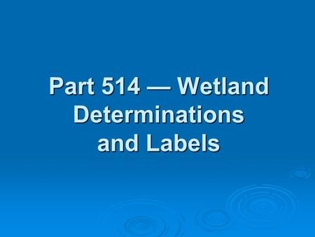 Part 514 — Wetland Determinations and Labels