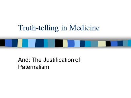 Truth-telling in Medicine And: The Justification of Paternalism.