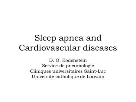 <strong>Sleep</strong> <strong>apnea</strong> and Cardiovascular diseases D. O. Rodenstein Service de pneumologie Cliniques universitaires Saint-Luc Université catholique de Louvain.