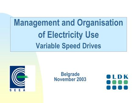 Management and Organisation of Electricity Use Variable Speed Drives Belgrade November 2003.