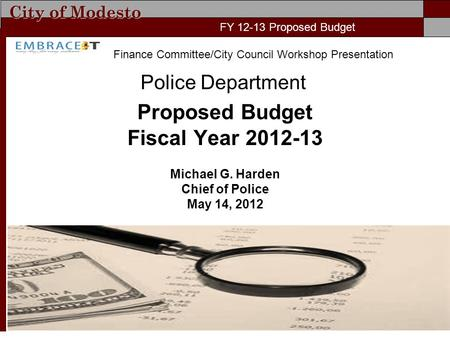 City of Modesto FY 11-12 Proposed Budget Police Department Proposed Budget Fiscal Year 2012-13 Michael G. Harden Chief of Police May 14, 2012 FY 12-13.