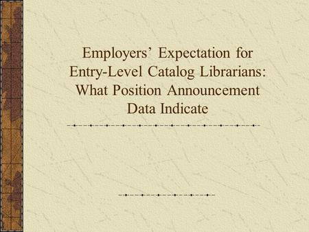 Employers' Expectation for Entry-Level Catalog Librarians: What Position Announcement Data Indicate.