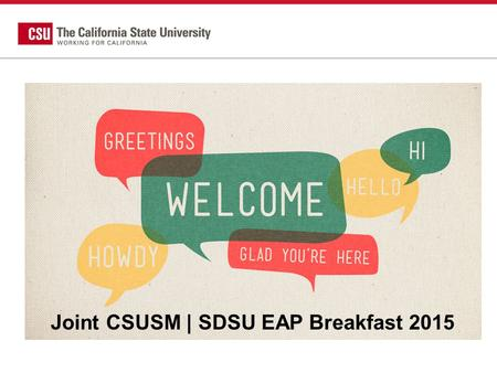 Joint CSUSM | SDSU EAP Breakfast 2015. EAP Updates for 2015 Rosie Villafaña-Hatcher Director, Early Assessment Program-SDSU Kheng Waiche Early Proficiency.