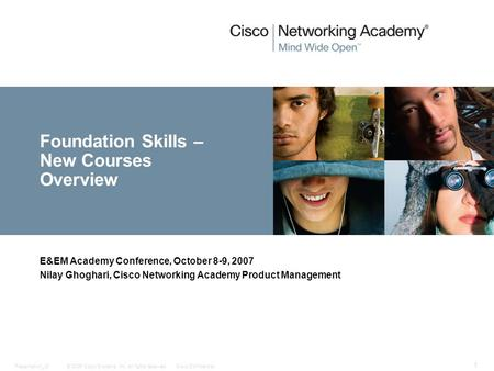 © 2006 Cisco Systems, Inc. All rights reserved.Cisco ConfidentialPresentation_ID 1 Foundation Skills – New Courses Overview E&EM Academy Conference, October.
