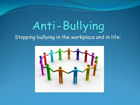 Stopping bullying in the workplace and in life: