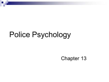 Police Psychology Chapter 13. Recruitment and Selection The process by which police agencies select police officers Either by screening out those with.