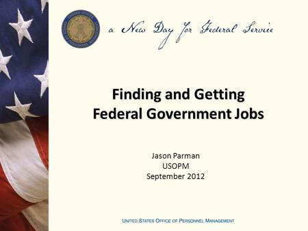 Jason Parman USOPM September 2012 Finding and Getting Federal Government Jobs.