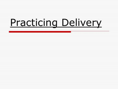Practicing Delivery. Methods of Delivery  Manuscript Speaking- reading a speech form a written text  Memorized Speaking- delivering a speech word for.