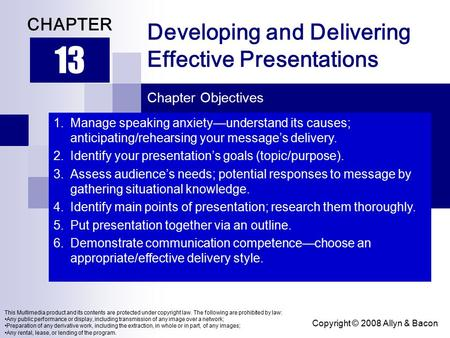 Copyright © 2008 Allyn & Bacon Developing and Delivering Effective Presentations 13 CHAPTER Chapter Objectives This Multimedia product and its contents.
