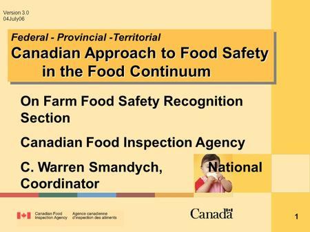 1 Canadian Approach to Food Safety in the Food Continuum Federal - Provincial -Territorial Canadian Approach to Food Safety in the Food Continuum Version.