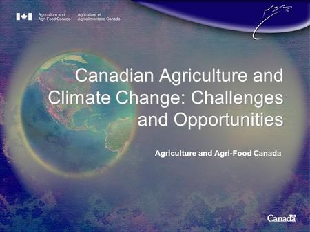 Agriculture and Agri-Food Canada Canadian Agriculture and Climate Change: Challenges and Opportunities.