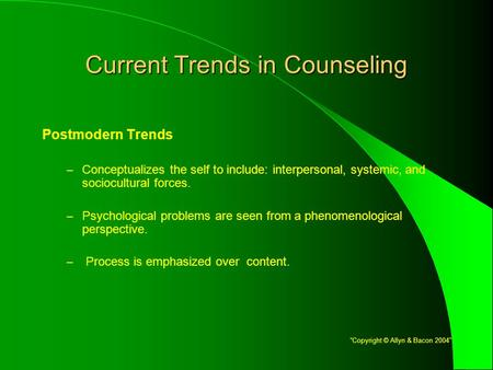 Current Trends in Counseling Postmodern Trends – Conceptualizes the self to include: interpersonal, systemic, and sociocultural forces. – Psychological.