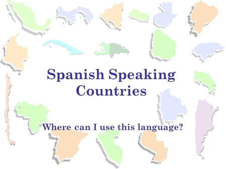 Where can I use this language? Spanish Speaking Countries.