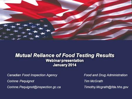 1. Mutual Reliance of Food Testing Results Webinar presentation January 2014 Canadian Food Inspection Agency Corinne Pequignot