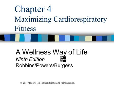 Chapter 4 Maximizing Cardiorespiratory Fitness A Wellness Way of Life Ninth Edition Robbins/Powers/Burgess © 2011 McGraw-Hill Higher Education. All rights.