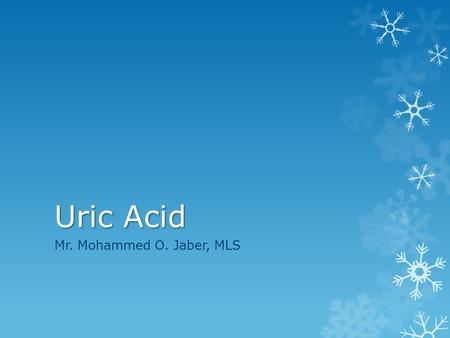 Uric Acid Mr. Mohammed O. Jaber, MLS. Uric Acid  Uric acid is formed from the breakdown of nucleic acids and is an end product of purine metabolism.
