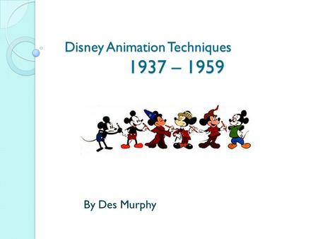 Disney Animation Techniques 1937 – 1959 By Des Murphy.