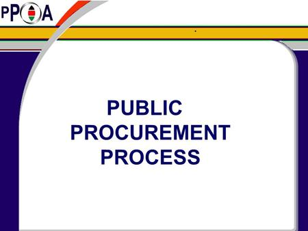 . PUBLIC PROCUREMENT PROCESS. Objectives of Good Procurement Acquisition in the most cost effective manner - Right price (lowest evaluated price), In.