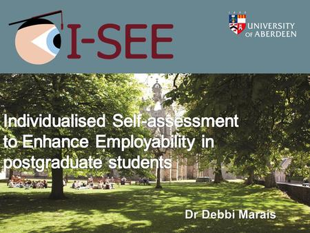 Individualised Self-assessment to Enhance Employability in postgraduate students Dr Debbi Marais.