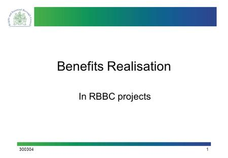 3003041 Benefits Realisation In RBBC projects. 3003042 Benefits in Projects We invest in projects because of the perceived Benefits they bring The Benefits.