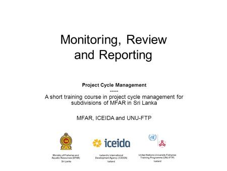 Monitoring, Review and Reporting Project Cycle Management ----- A short training course in project cycle management for subdivisions of MFAR in Sri Lanka.