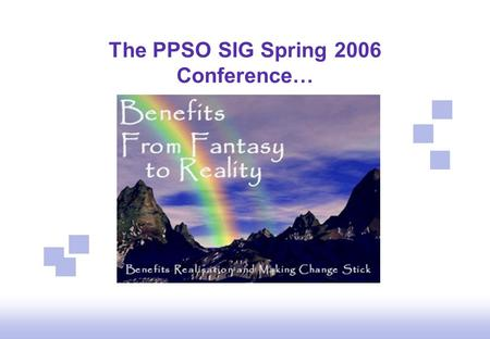 "The PPSO SIG Spring 2006 Conference…. Agenda 9:45 - 10:30Registration 10:30 - 11:15""How to Identify Benefits"" – John Zachar 11:15 - 11:35Coffee / networking."