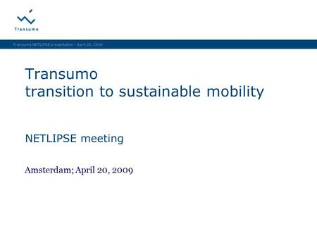 Transumo NETLIPSE presentation - April 20, 2009 Transumo transition to sustainable mobility NETLIPSE meeting Amsterdam; April 20, 2009.