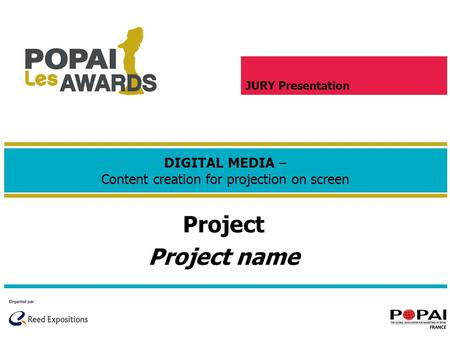Project Project name DIGITAL MEDIA – Content creation for projection on screen JURY Presentation.
