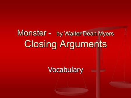 Monster - by Walter Dean Myers Closing Arguments Vocabulary.