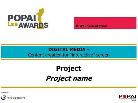 "DIGITAL MEDIA – Content creation for ""interactive"" screen Project Project name JURY Presentation."
