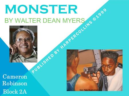MONSTER BY WALTER DEAN MYERS PUBLISHED BY HARPERCOLLINS ©1999 Cameron Robinson Block 2A.