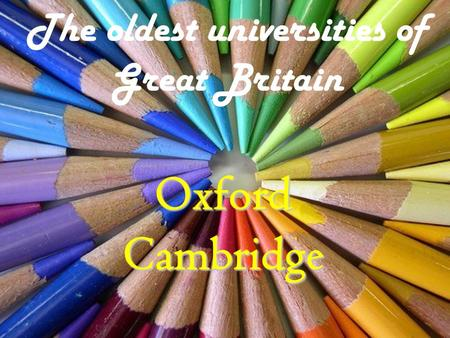 The oldest universities of Great Britain Oxford Cambridge.