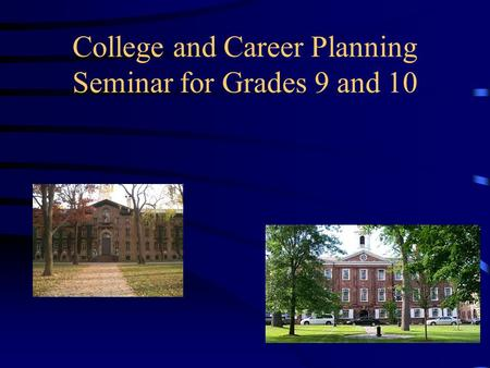 College and Career Planning Seminar for Grades 9 and 10.