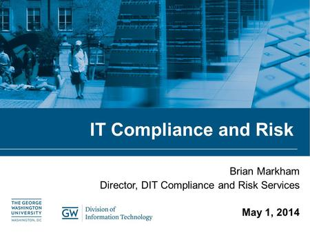 Brian Markham Director, DIT Compliance and Risk Services May 1, 2014