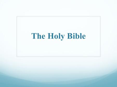 The Holy Bible. Introduction to the Holy Bible Introduction to the Holy Bible General Comments on the Holy Bible: 1. The Holy Book consists of all Books.