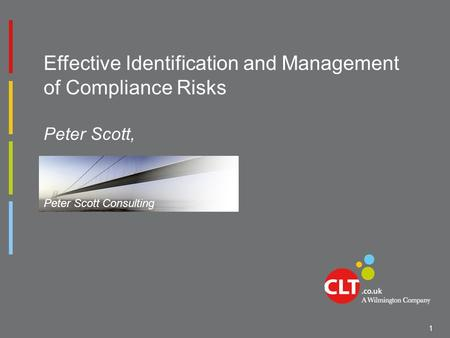 Effective Identification and Management of Compliance Risks Peter Scott, 1 Peter Scott Consulting.