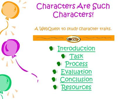 Characters Are Such Characters! A WebQuest to study character traits. Introduction Task Process Evaluation Conclusion Resources.