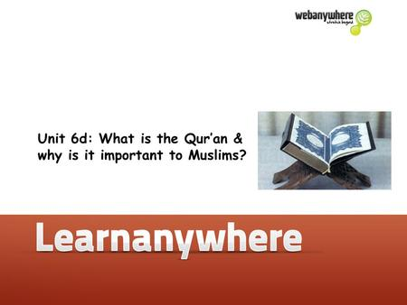 Unit 5b: How do Muslims express their beliefs? Unit 6d: What is the Qur'an & why is it important to Muslims?