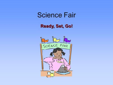 Science Fair Ready, Set, Go!. Timeline and Dates February 11-14 Local Elementary School Science Fairs February 19 Jefferson County 5th Grade County-Wide.