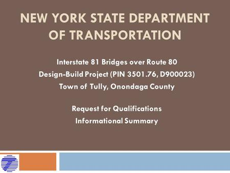 NEW YORK STATE DEPARTMENT OF TRANSPORTATION Interstate 81 Bridges over Route 80 Design-Build Project (PIN 3501.76, D900023) Town of Tully, Onondaga County.