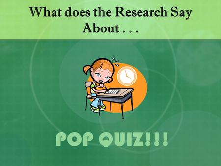 What does the Research Say About... POP QUIZ!!!. The Rules You will be asked to put different educational practices in order from most effective to least.