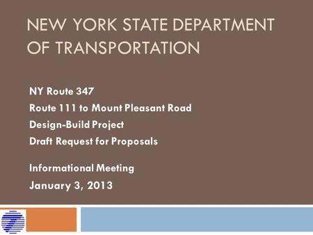 NEW YORK STATE DEPARTMENT OF TRANSPORTATION NY Route 347 Route 111 to Mount Pleasant Road Design-Build Project Draft Request for Proposals Informational.