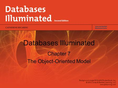 Databases Illuminated Chapter 7 The Object-Oriented Model.