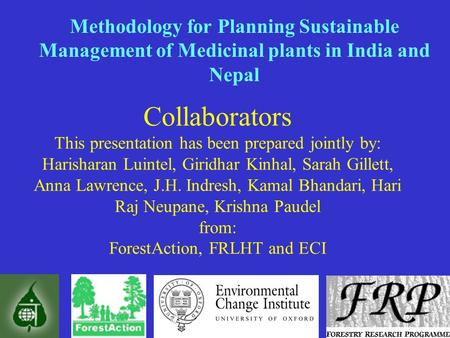 Methodology for Planning Sustainable Management of Medicinal plants in India and Nepal Collaborators This presentation has been prepared jointly by: Harisharan.