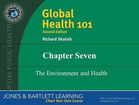 Chapter Seven The Environment and Health. The Importance of Environmental Health Important contributors to global burden of disease: Unsafe water, hygiene,