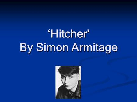 'Hitcher' By Simon Armitage. What Is the poem About? The poem is about a person, who is stressed out at work. He gets a lift in a hire car and somewhere.