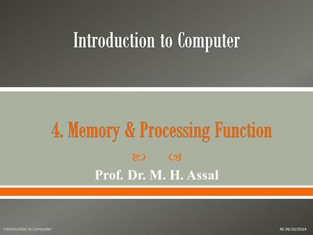  Prof. Dr. M. H. Assal Introduction to Computer AS 26/10/2014.
