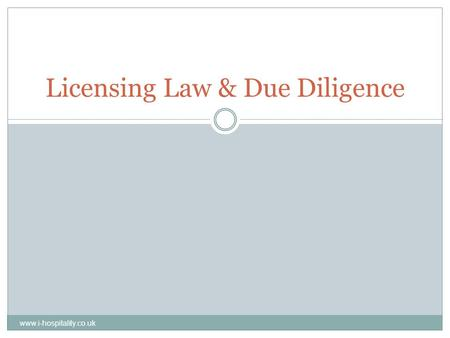Licensing Law & Due Diligence www.i-hospitality.co.uk.